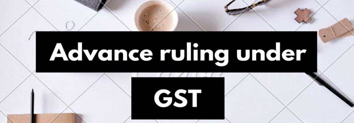 Procedure for obtaining Advance ruling under GST